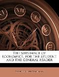 Substance of Economics, for the Student and the General Reader