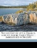 History of Little Charles, and His Friend Frank Wilful : Embellished with Cuts