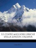 Le cento migliori liriche della lingua italiana (Italian Edition)