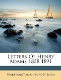Letters Of Henry Adams 1858 1891