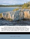 A Dictionary Of Dyeing And Calico Printing: Containing A Brief Account Of All The Substances...