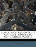 Manuel D'optique Ou Trait Complet Et Simplifi De Cette Science: (iv, 268 P.) (French Edition)