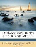 Ossians Und Sineds Lieder, Volumes 1-3 (German Edition)