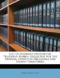 List of mammals obtained by Thaddeus Surber, collector for the Museum, chiefly in Oklahoma a...