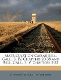 Matriculation Caesar Bell. Gall., B. IV, Chapters 20-38 and Bell. Gall., B. V, Chapters 1-23