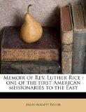 Memoir of Rev. Luther Rice: one of the first American missionaries to the East