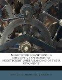 Negotiator cognitions: a descriptive approach to negotiators' understanding of their opponents