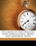 Specimens of early English; with introduction, notes, and glossarial index