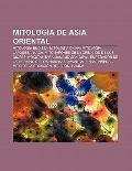 Mitología de Asia Oriental : Mitología budista, Mitología china, Mitología japonesa, Naga, M...