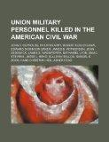 Union military personnel killed in the American Civil War: John F. Reynolds, Philip Kearny, ...