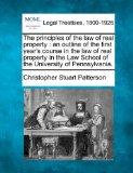 The principles of the law of real property: an outline of the first year's course in the law...
