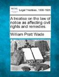 A treatise on the law of notice as affecting civil rights and remedies.