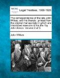 The correspondence of the late John Wilkes, with his friends: printed from the original manu...