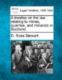 A treatise on the law relating to mines, quarries, and minerals in Scotland.