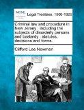 Criminal law and procedure in New Jersey: including the subjects of disorderly persons and b...