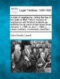 A code of negligence: being the law of the state of New York in respect of negligence and ki...