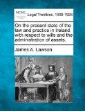 On the present state of the law and practice in Ireland with respect to wills and the admini...