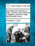 Questions and answers on wills: prepared with reference to Bigelow, Schouler, Page and selec...