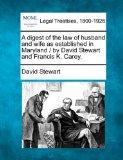 A digest of the law of husband and wife as established in Maryland / by David Stewart and Fr...