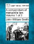 A compendium of mercantile law. Volume 1 of 2