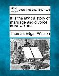 It is the law: a story of marriage and divorce in New York.