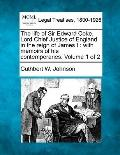 The life of Sir Edward Coke, Lord Chief Justice of England in the reign of James I: with mem...