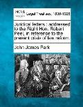 Juridical letters: addressed to the Right Hon. Robert Peel, in reference to the present cris...