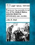 Tracts on the constitutional law of the United States: selected from the [American] Law Jour...