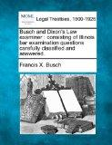 Busch and Dixon's Law examiner: consisting of Illinois bar examination questions carefully c...