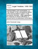 Transportation and colonization, or, The causes of the comparative failure of the transporta...