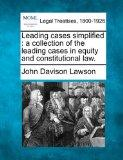 Leading cases simplified: a collection of the leading cases in equity and constitutional law.