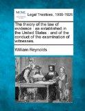 The theory of the law of evidence: as established in the United States : and of the conduct ...
