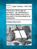 The theory of the law of evidence: as established in the United States and of the conduct of...