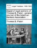 Digest of legal opinions of Thomas B. Paton: general counsel of the American Bankers Associa...