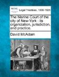 The Marine Court of the city of New-York: its organization, jurisdiction, and practice.