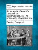 An analysis of Austin's Lectures on jurisprudence, or, The philosophy of positive law.