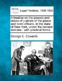 A treatise on the powers and duties of justices of the peace and town officers, in the state...