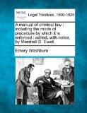 A manual of criminal law: including the mode of procedure by which it is enforced : edited, ...