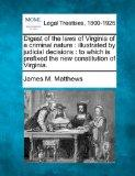Digest of the laws of Virginia of a criminal nature: illustrated by judicial decisions : to ...