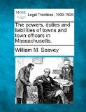 The powers, duties and liabilities of towns and town officers in Massachusetts.