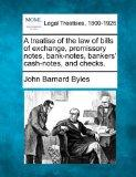 A treatise of the law of bills of exchange, promissory notes, bank-notes, bankers' cash-note...