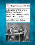 A treatise of the law of bills of exchange, promissory notes, bank-notes, and checks.
