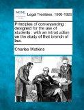Principles of conveyancing: designed for the use of students : with an introduction on the s...