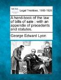 A hand-book of the law of bills of sale: with an appendix of precedents and statutes.