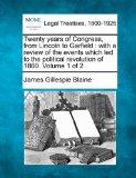 Twenty years of Congress, from Lincoln to Garfield: with a review of the events which led to...