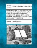 Commercial law: a practical manual covering the fundamental principles of law as applied to ...