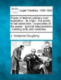 Power of federal judiciary over legislation: its origin : the power to set aside laws : boun...