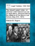 The lawyer's good name: an address in the Hubbard course on legal ethics, delivered before t...