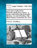Laws and courts of the Massachusetts Bay Colony: a paper read before the Bostonian Society, ...