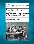 A treatise on the law of foreign business corporations doing business in the state of New York.